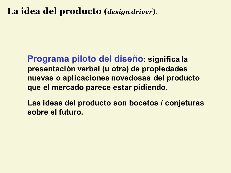 Programa piloto del diseño : significa la presentación verbal (u otra) de propiedades nuevas o aplicaciones novedosas del producto que el mercado pare