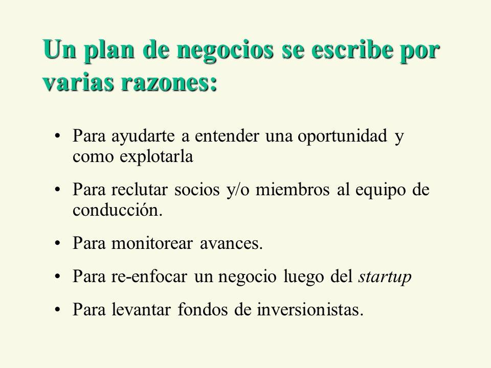Un plan de negocios se escribe por varias razones: Para ayudarte a entender una oportunidad y como explotarla Para reclutar socios y/o miembros al equipo de conducción.