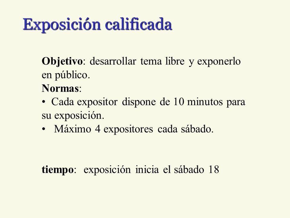 Exposición calificada Objetivo: desarrollar tema libre y exponerlo en público.
