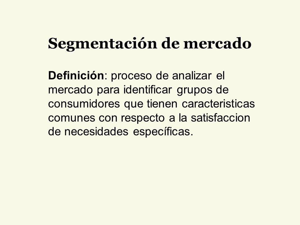 Segmentación de mercado Definición: proceso de analizar el mercado para identificar grupos de consumidores que tienen caracteristicas comunes con respecto a la satisfaccion de necesidades específicas.