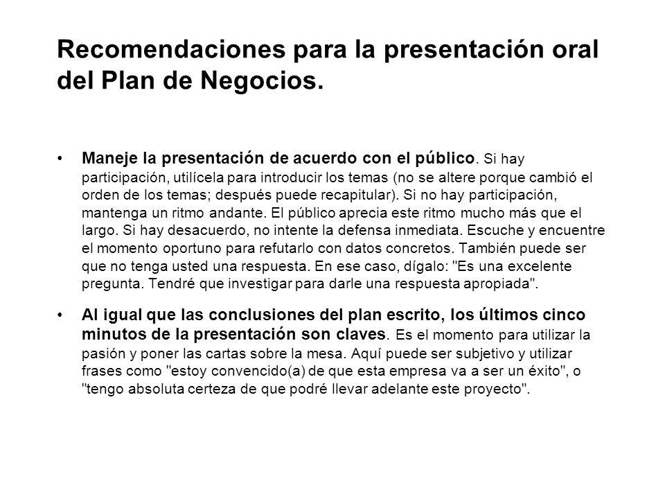 Recomendaciones para la presentación oral del Plan de Negocios. Maneje la presentación de acuerdo con el público. Si hay participación, utilícela para