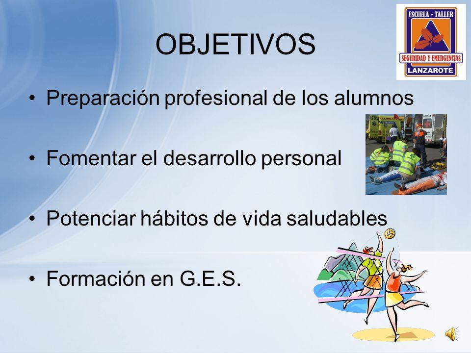 OBJETIVOS Preparación profesional de los alumnos Fomentar el desarrollo personal Potenciar hábitos de vida saludables Formación en G.E.S.