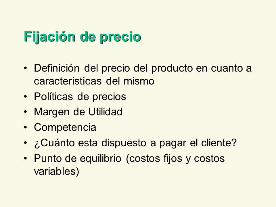 Fijación de precio Definición del precio del producto en cuanto a características del mismo Políticas de precios Margen de Utilidad Competencia ¿Cuánt