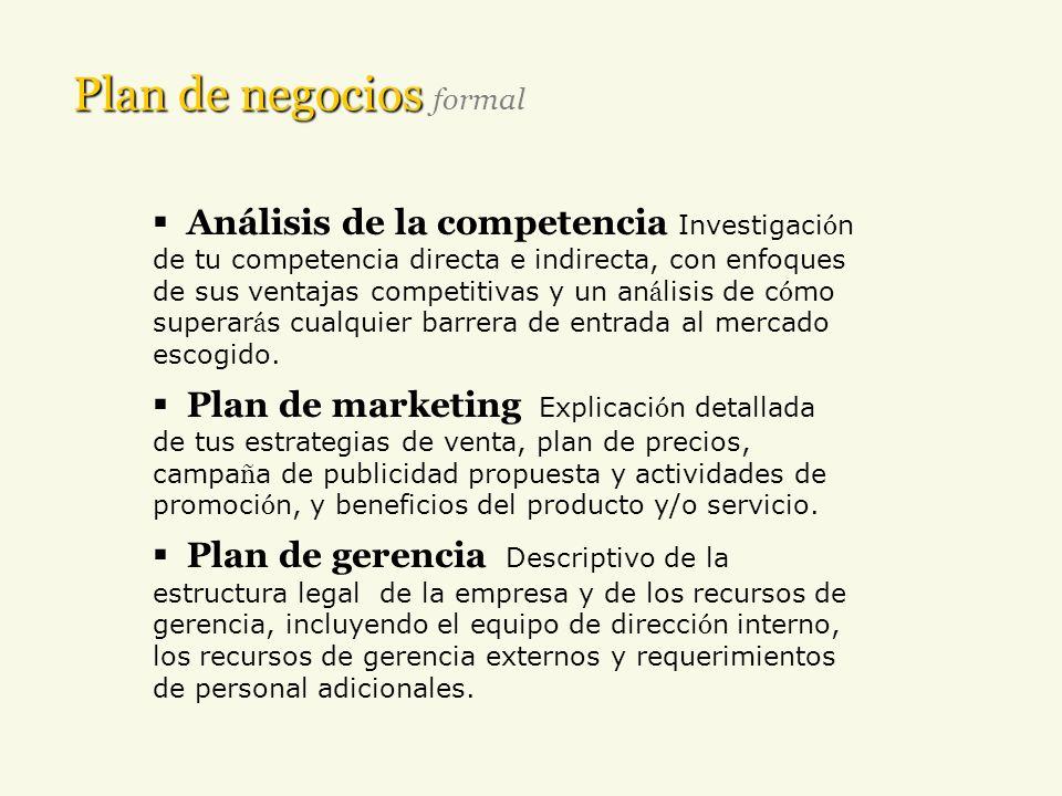 Plan de negocios Plan de negocios formal Análisis de la competencia Investigaci ó n de tu competencia directa e indirecta, con enfoques de sus ventaja