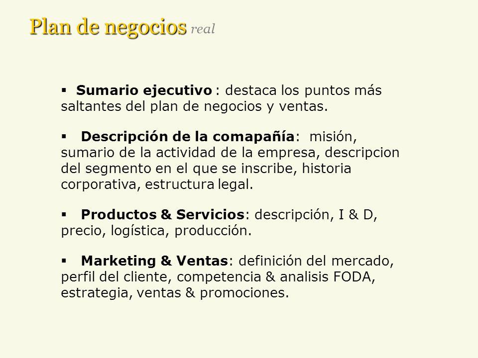 Plan de negocios Plan de negocios real Sumario ejecutivo : destaca los puntos más saltantes del plan de negocios y ventas. Descripción de la comapañía