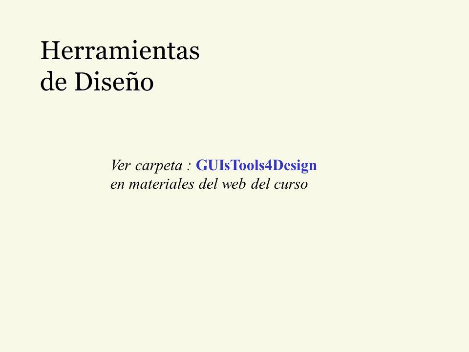 Herramientas de Diseño Ver carpeta : GUIsTools4Design en materiales del web del curso