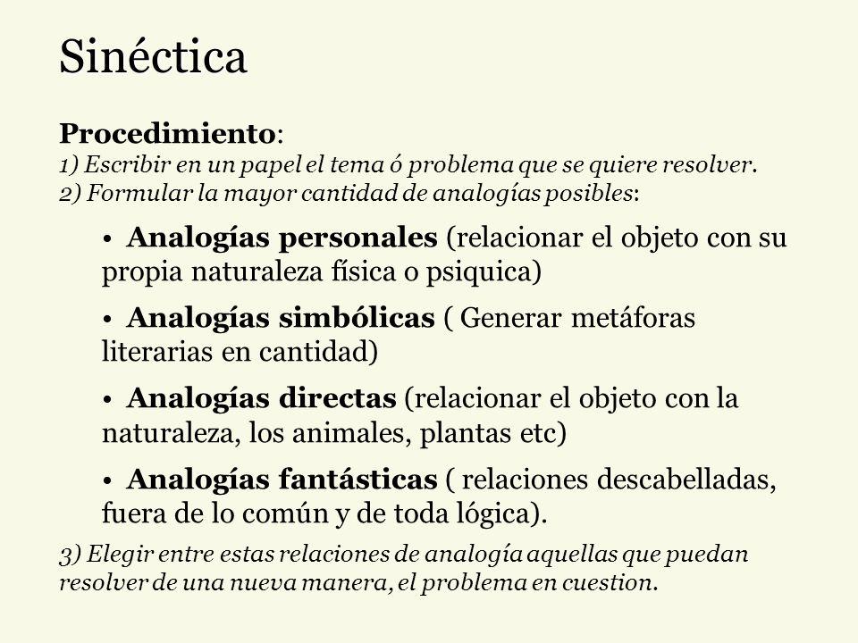 Sinéctica Procedimiento: 1) Escribir en un papel el tema ó problema que se quiere resolver. 2) Formular la mayor cantidad de analogías posibles: Analo