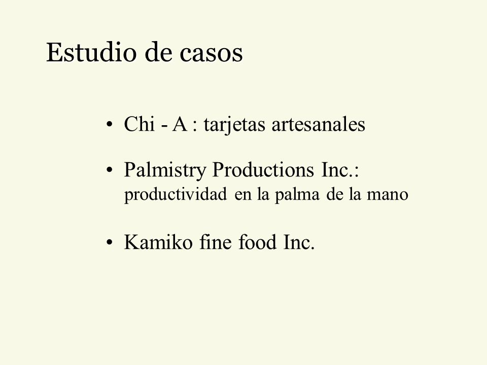 Estudio de casos Chi - A : tarjetas artesanales Palmistry Productions Inc.: productividad en la palma de la mano Kamiko fine food Inc.