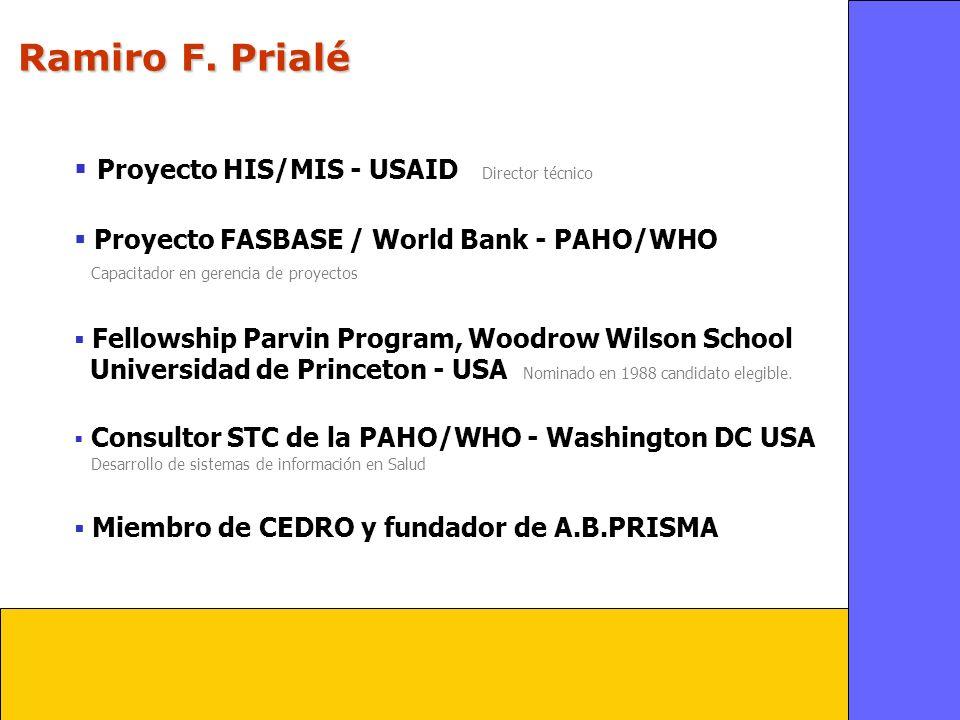 Ramiro F. Prialé Proyecto HIS/MIS - USAID Director técnico Proyecto FASBASE / World Bank - PAHO/WHO Capacitador en gerencia de proyectos Fellowship Pa