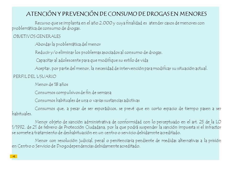 ATENCIÓN Y PREVENCIÓN DE CONSUMO DE DROGAS EN MENORES Recurso que se implanta en el año 2.000 y cuya finalidad es atender casos de menores con problem