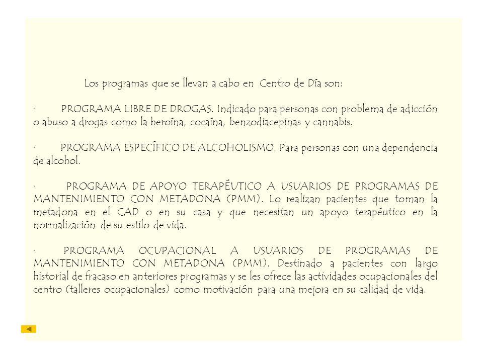 Los programas que se llevan a cabo en Centro de Día son: · PROGRAMA LIBRE DE DROGAS. Indicado para personas con problema de adicción o abuso a drogas