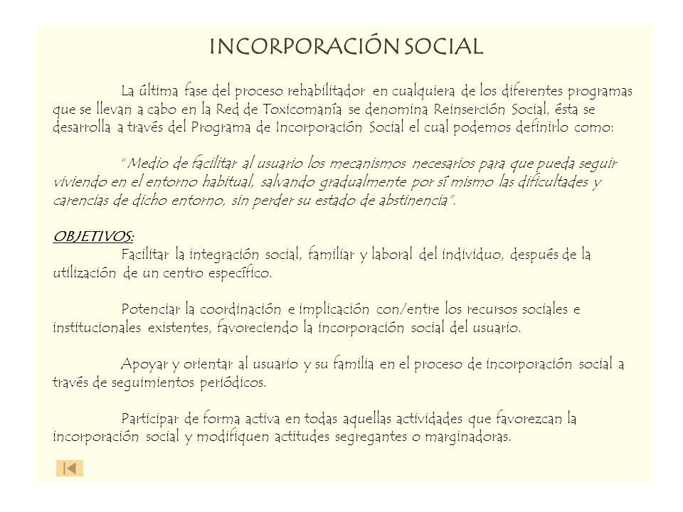 INCORPORACIÓN SOCIAL La última fase del proceso rehabilitador en cualquiera de los diferentes programas que se llevan a cabo en la Red de Toxicomanía