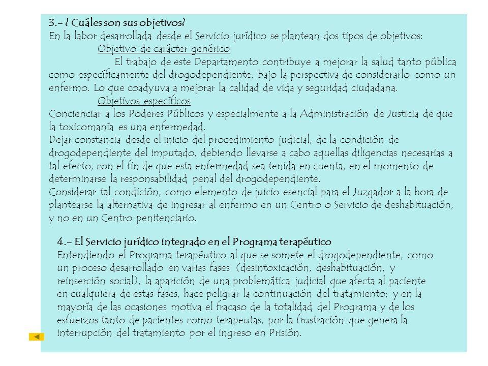 3.- ¿ Cuáles son sus objetivos? En la labor desarrollada desde el Servicio jurídico se plantean dos tipos de objetivos: Objetivo de carácter genérico