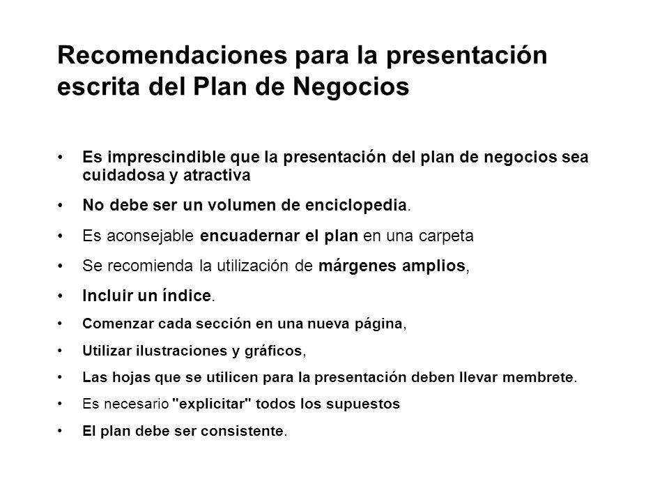 Recomendaciones para la presentación escrita del Plan de Negocios Es imprescindible que la presentación del plan de negocios sea cuidadosa y atractiva