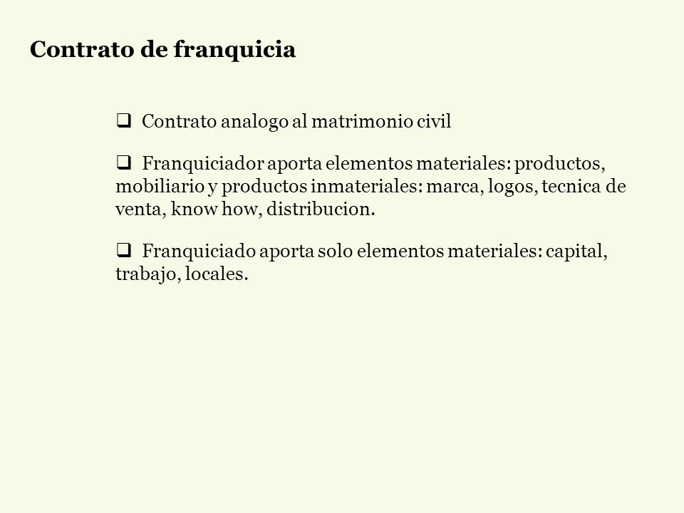 Contrato de franquicia Contrato analogo al matrimonio civil Franquiciador aporta elementos materiales: productos, mobiliario y productos inmateriales: