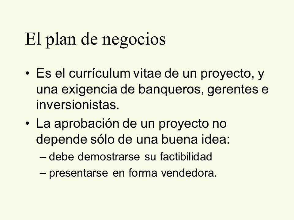 El plan de negocios Es el currículum vitae de un proyecto, y una exigencia de banqueros, gerentes e inversionistas. La aprobación de un proyecto no de