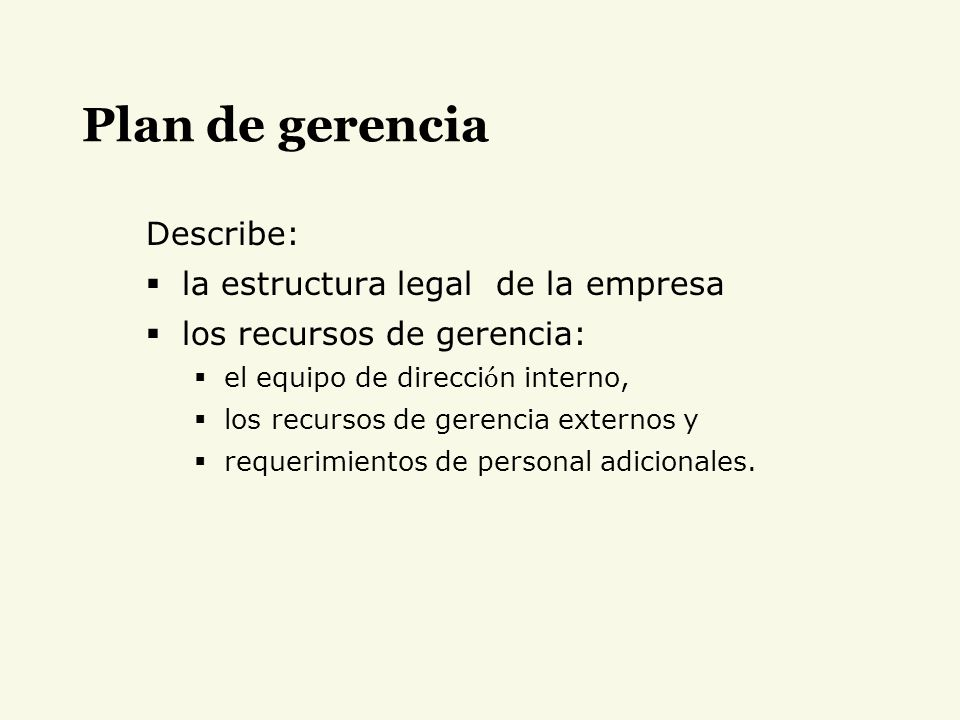 Plan de gerencia Describe: la estructura legal de la empresa los recursos de gerencia: el equipo de direcci ó n interno, los recursos de gerencia exte
