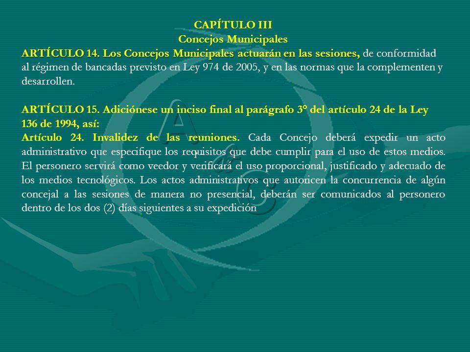 CAPÍTULO III Concejos Municipales ARTÍCULO 14. Los Concejos Municipales actuarán en las sesiones, ARTÍCULO 14. Los Concejos Municipales actuarán en la