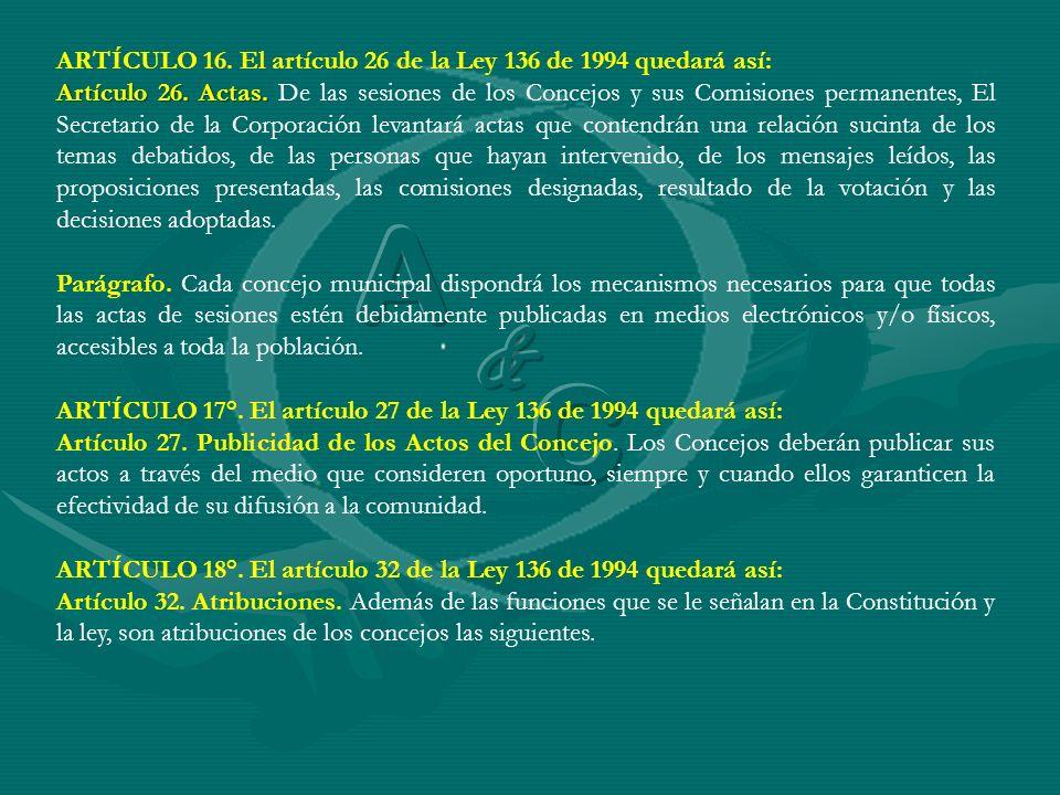 ARTÍCULO 16. El artículo 26 de la Ley 136 de 1994 quedará así: Artículo 26. Actas. Artículo 26. Actas. De las sesiones de los Concejos y sus Comisione