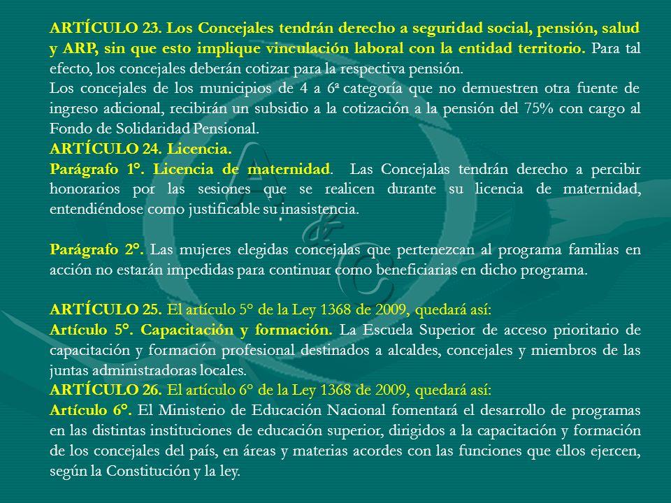 ARTÍCULO 23. Los Concejales tendrán derecho a seguridad social, pensión, salud y ARP, sin que esto implique vinculación laboral con la entidad territo