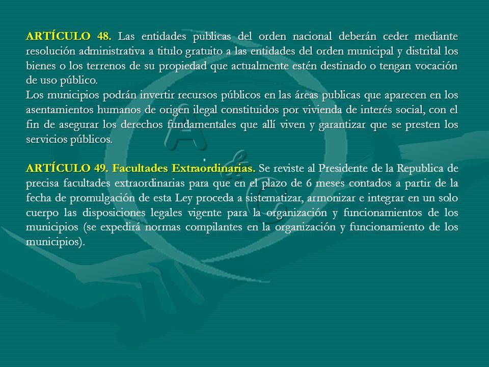 ARTÍCULO 48. Las entidades publicas del orden nacional deberán ceder mediante resolución administrativa a titulo gratuito a las entidades del orden mu