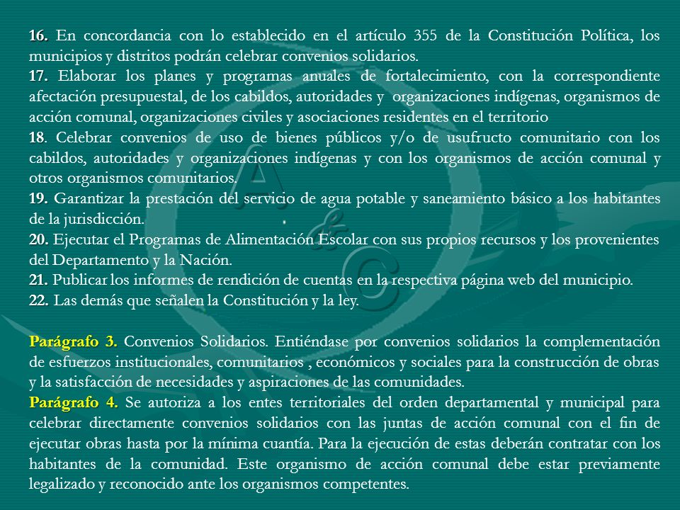16. 16. En concordancia con lo establecido en el artículo 355 de la Constitución Política, los municipios y distritos podrán celebrar convenios solida