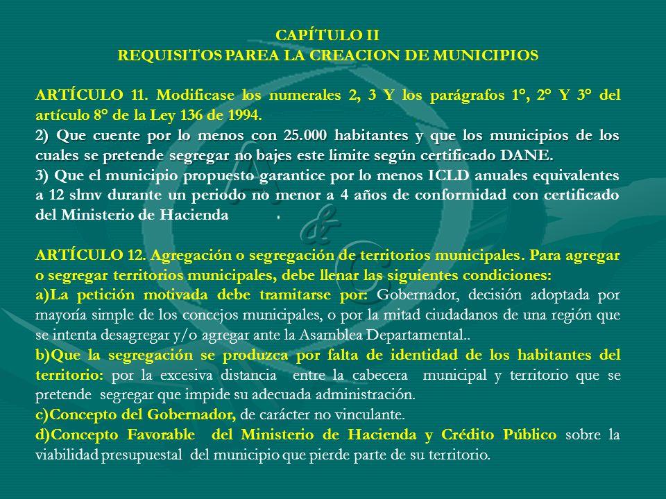 CAPÍTULO II REQUISITOS PAREA LA CREACION DE MUNICIPIOS ARTÍCULO 11. Modificase los numerales 2, 3 Y los parágrafos 1°, 2° Y 3° del artículo 8° de la L