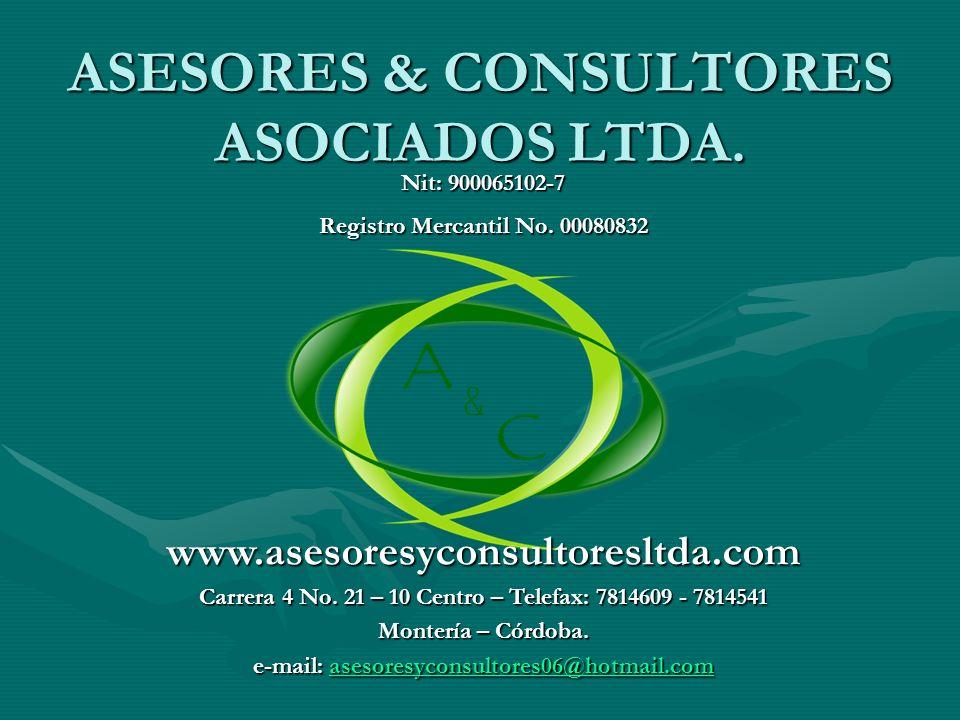 ASESORES & CONSULTORES ASOCIADOS LTDA. Nit: 900065102-7 Registro Mercantil No. 00080832 www.asesoresyconsultoresltda.com Carrera 4 No. 21 – 10 Centro