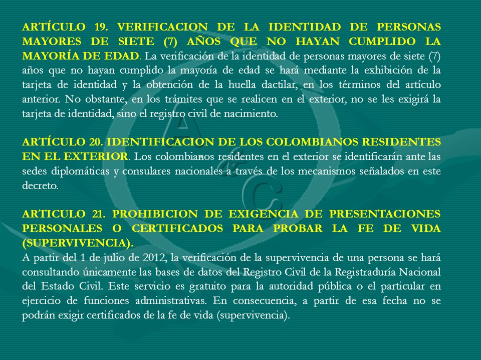 ARTÍCULO 19. VERIFICACION DE LA IDENTIDAD DE PERSONAS MAYORES DE SIETE (7) AÑOS QUE NO HAYAN CUMPLIDO LA MAYORÍA DE EDAD. La verificación de la identi