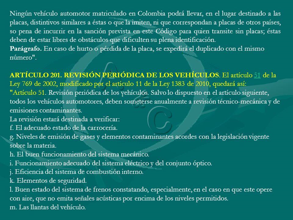 Ningún vehículo automotor matriculado en Colombia podrá llevar, en el lugar destinado a las placas, distintivos similares a éstas o que la imiten, ni