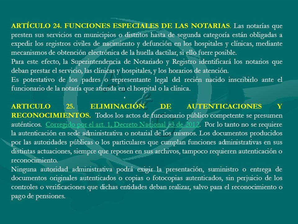 ARTÍCULO 24. FUNCIONES ESPECIALES DE LAS NOTARIAS. Las notarías que presten sus servicios en municipios o distritos hasta de segunda categoría están o