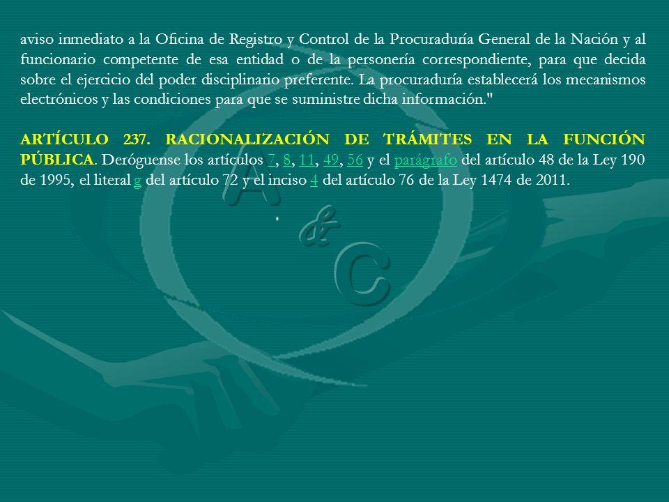 aviso inmediato a la Oficina de Registro y Control de la Procuraduría General de la Nación y al funcionario competente de esa entidad o de la personer