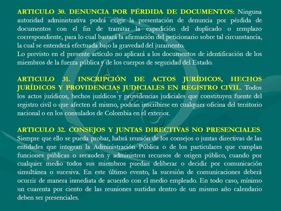 ARTICULO 30. DENUNCIA POR PÉRDIDA DE DOCUMENTOS: Ninguna autoridad administrativa podrá exigir la presentación de denuncia por pérdida de documentos c