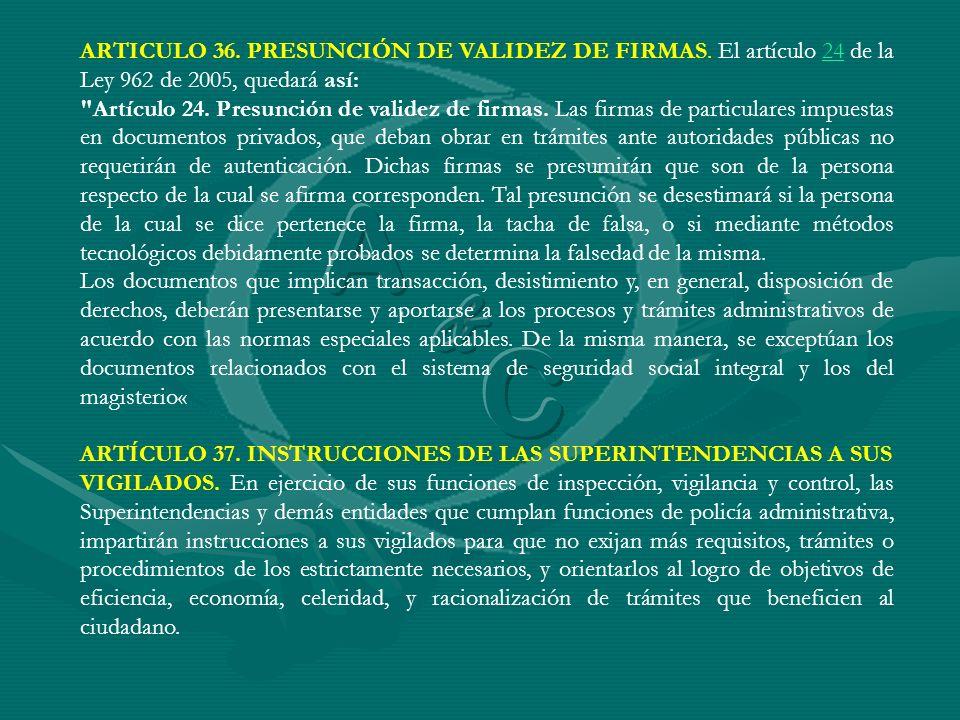 ARTICULO 36. PRESUNCIÓN DE VALIDEZ DE FIRMAS. El artículo 24 de la Ley 962 de 2005, quedará así:24