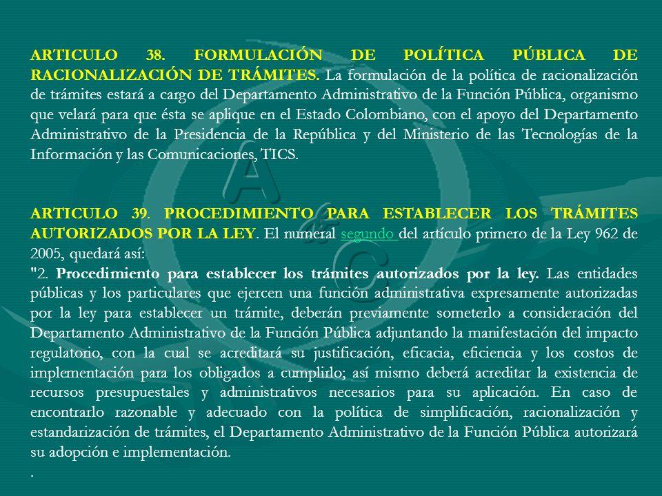 ARTICULO 38. FORMULACIÓN DE POLÍTICA PÚBLICA DE RACIONALIZACIÓN DE TRÁMITES. La formulación de la política de racionalización de trámites estará a car
