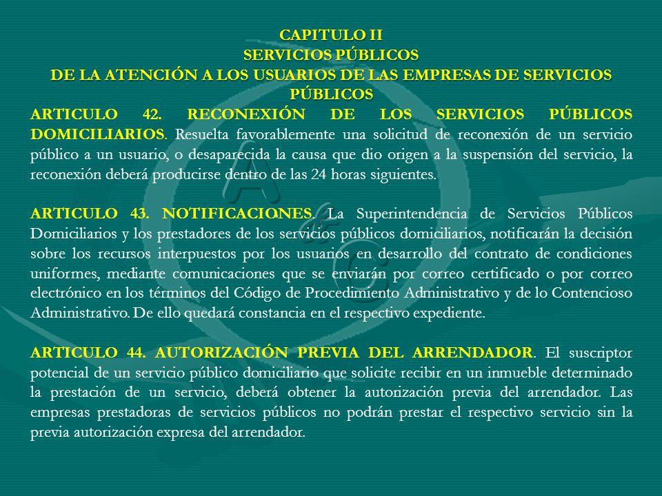CAPITULO II SERVICIOS PÚBLICOS DE LA ATENCIÓN A LOS USUARIOS DE LAS EMPRESAS DE SERVICIOS PÚBLICOS ARTICULO 42. RECONEXIÓN DE LOS SERVICIOS PÚBLICOS D
