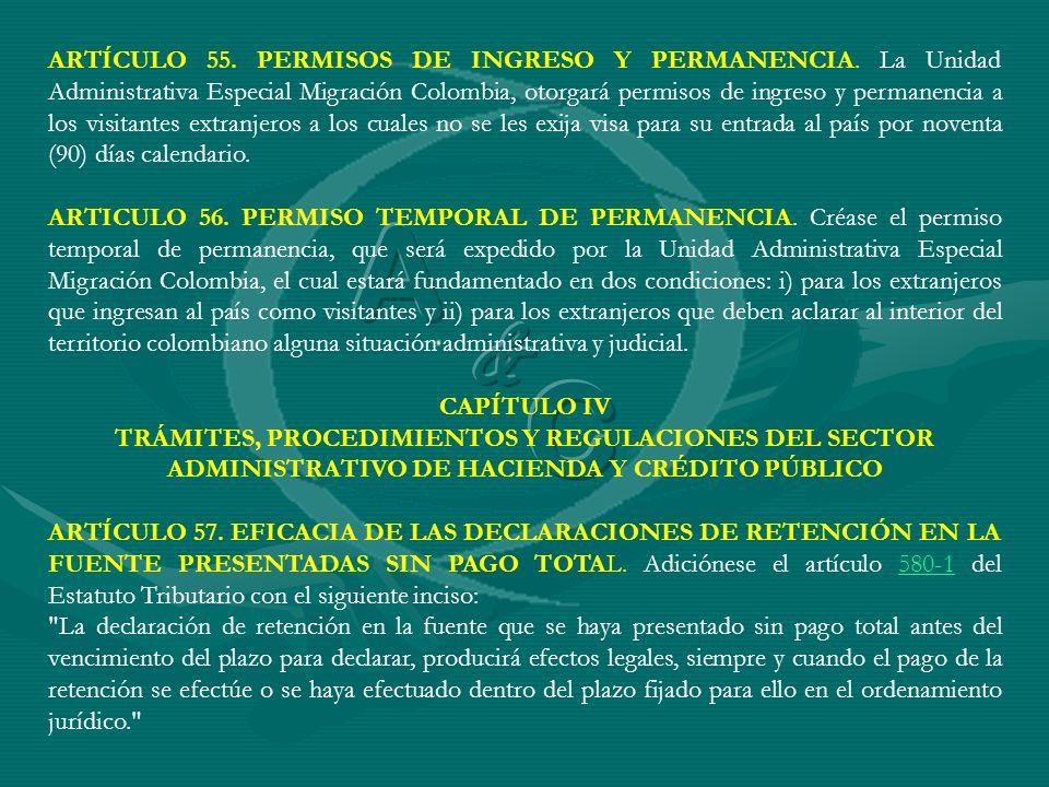 ARTÍCULO 55. PERMISOS DE INGRESO Y PERMANENCIA. La Unidad Administrativa Especial Migración Colombia, otorgará permisos de ingreso y permanencia a los