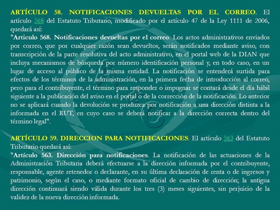 ARTÍCULO 58. NOTIFICACIONES DEVUELTAS POR EL CORREO. El artículo 568 del Estatuto Tributario, modificado por el artículo 47 de la Ley 1111 de 2006, qu