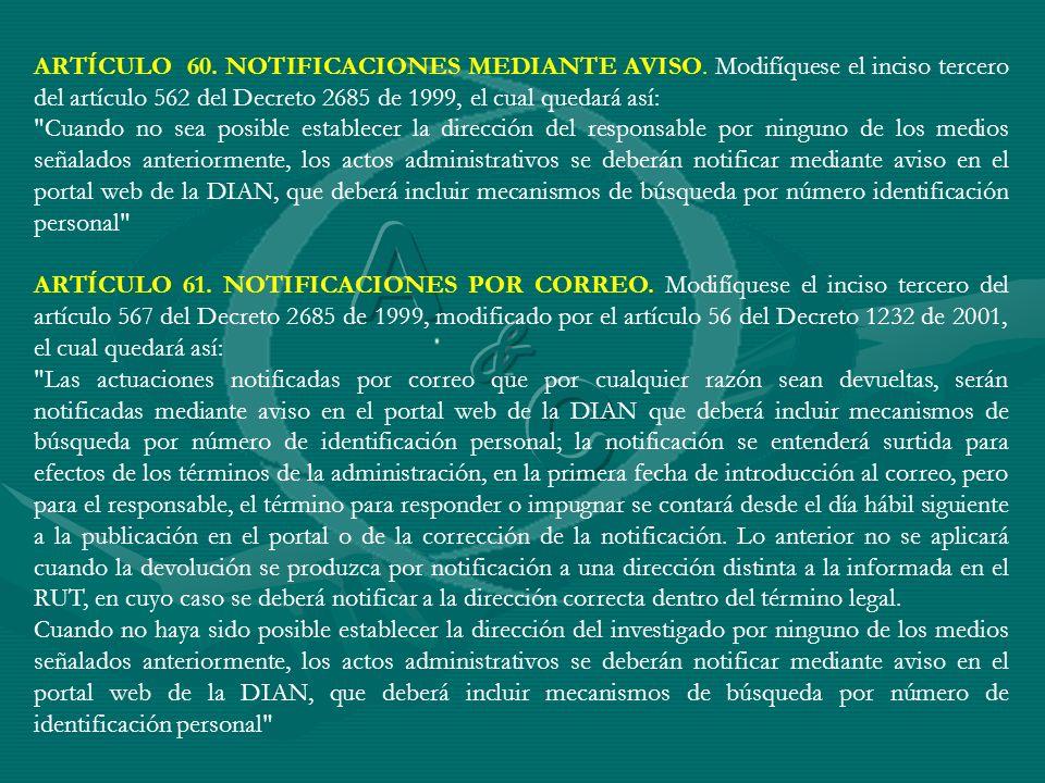 ARTÍCULO 60. NOTIFICACIONES MEDIANTE AVISO. Modifíquese el inciso tercero del artículo 562 del Decreto 2685 de 1999, el cual quedará así: