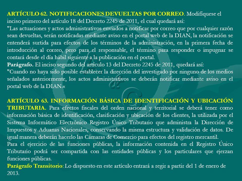 ARTÍCULO 62. NOTIFICACIONES DEVUELTAS POR CORREO. Modifíquese el inciso primero del artículo 18 del Decreto 2245 de 2011, el cual quedará así: