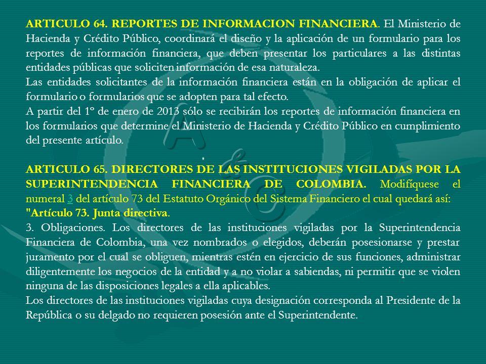 ARTICULO 64. REPORTES DE INFORMACION FINANCIERA. El Ministerio de Hacienda y Crédito Público, coordinará el diseño y la aplicación de un formulario pa