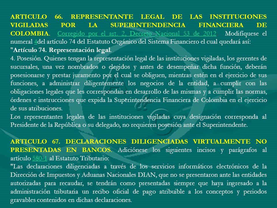 ARTICULO 66. REPRESENTANTE LEGAL DE LAS INSTITUCIONES VIGILADAS POR LA SUPERINTENDENCIA FINANCIERA DE COLOMBIA. Corregido por el art. 2, Decreto Nacio