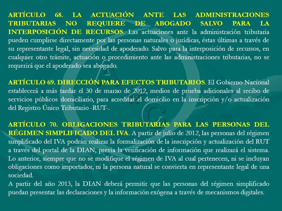ARTÍCULO 68. LA ACTUACIÓN ANTE LAS ADMINISTRACIONES TRIBUTARIAS NO REQUIERE DE ABOGADO SALVO PARA LA INTERPOSICIÓN DE RECURSOS. Las actuaciones ante l