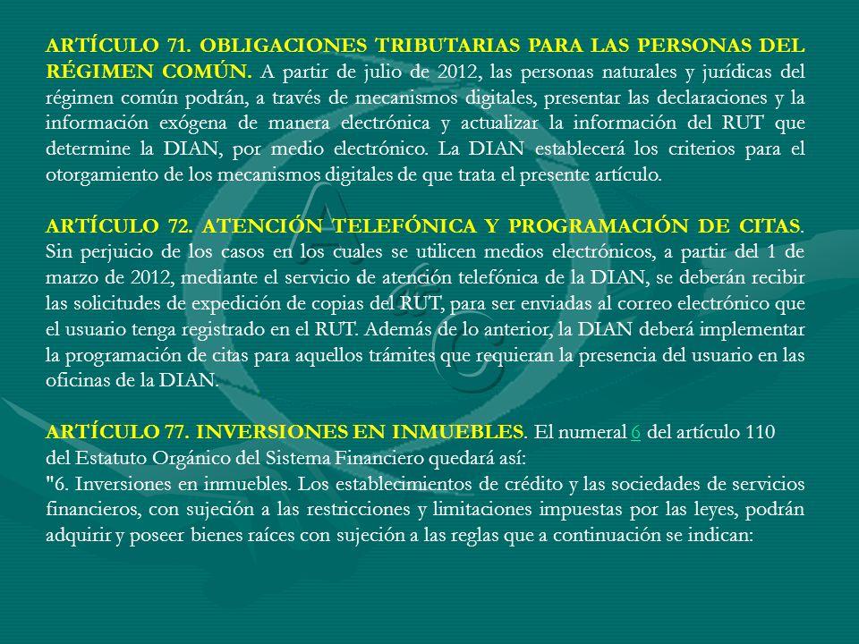 ARTÍCULO 71. OBLIGACIONES TRIBUTARIAS PARA LAS PERSONAS DEL RÉGIMEN COMÚN. A partir de julio de 2012, las personas naturales y jurídicas del régimen c