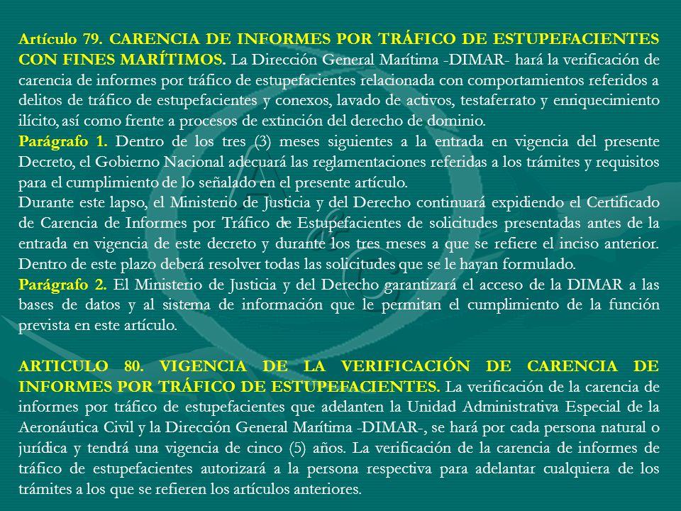 Artículo 79. CARENCIA DE INFORMES POR TRÁFICO DE ESTUPEFACIENTES CON FINES MARÍTIMOS. La Dirección General Marítima -DIMAR- hará la verificación de ca