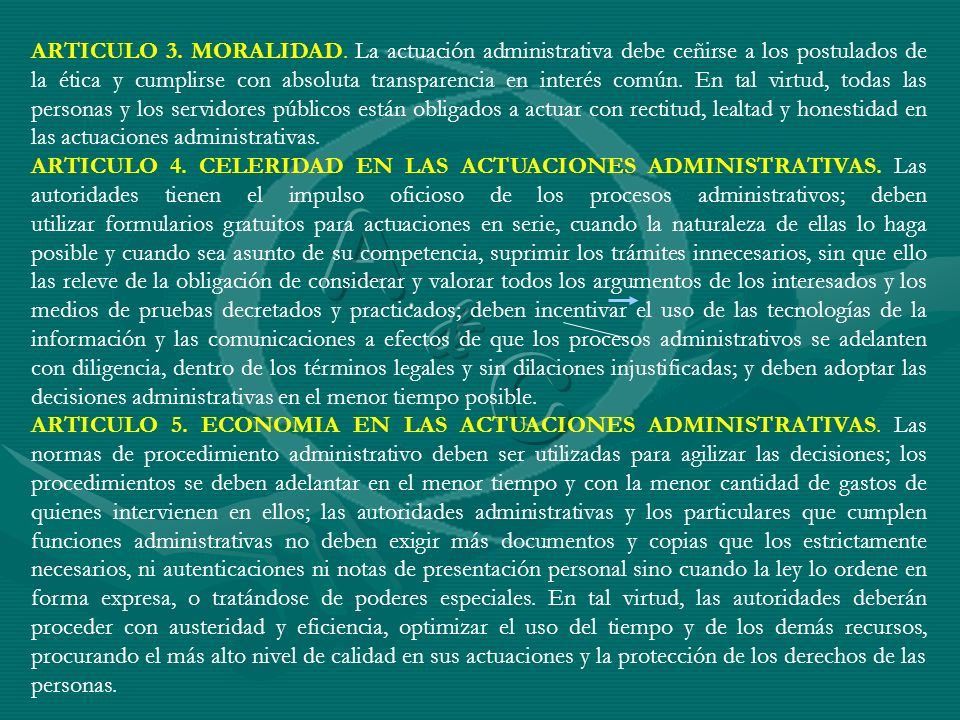 ARTICULO 3. MORALIDAD. La actuación administrativa debe ceñirse a los postulados de la ética y cumplirse con absoluta transparencia en interés común.