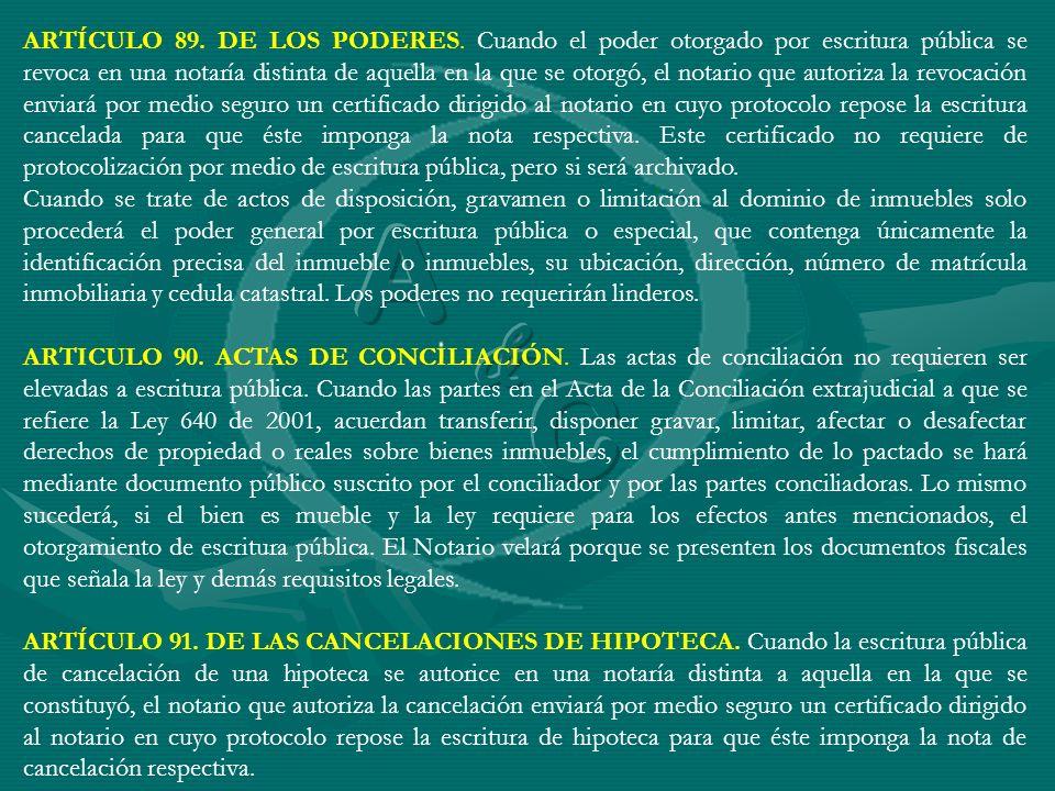 ARTÍCULO 89. DE LOS PODERES. Cuando el poder otorgado por escritura pública se revoca en una notaría distinta de aquella en la que se otorgó, el notar