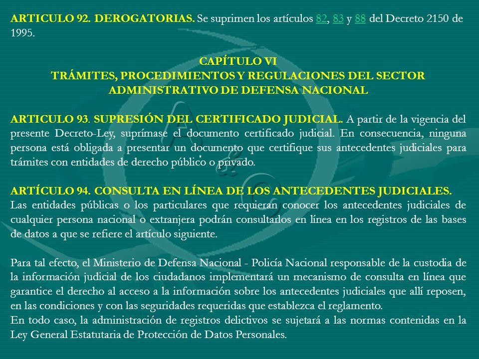 ARTICULO 92. DEROGATORIAS. Se suprimen los artículos 82, 83 y 88 del Decreto 2150 de 1995.828388 CAPÍTULO VI TRÁMITES, PROCEDIMIENTOS Y REGULACIONES D