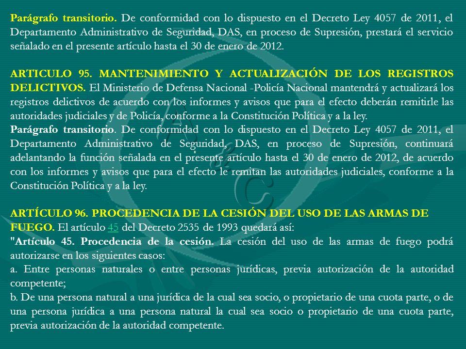 Parágrafo transitorio. De conformidad con lo dispuesto en el Decreto Ley 4057 de 2011, el Departamento Administrativo de Seguridad, DAS, en proceso de