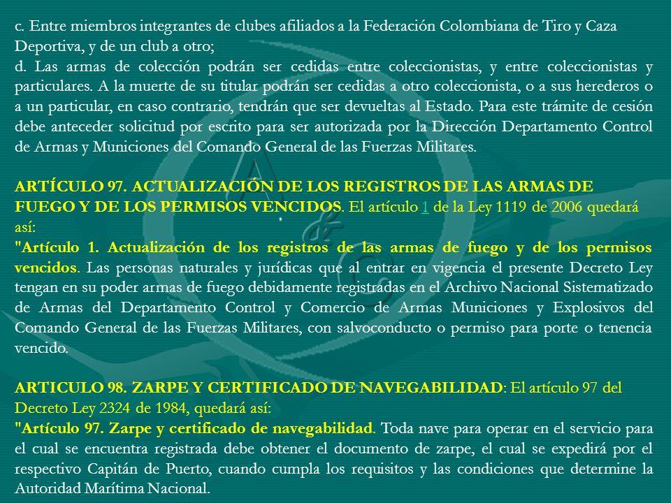 c. Entre miembros integrantes de clubes afiliados a la Federación Colombiana de Tiro y Caza Deportiva, y de un club a otro; d. Las armas de colección